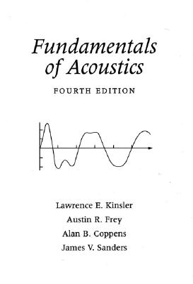 Fundamentals of Acoustics By Kinsler, Lawrence E. (EDT)/ Frey, Austin R./ Coppens, Alan B./ Sanders, James V./ Kinsler, Lawrence E.
