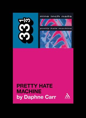 Nine Inch Nails' Pretty Hate Machine By Carr, Daphne